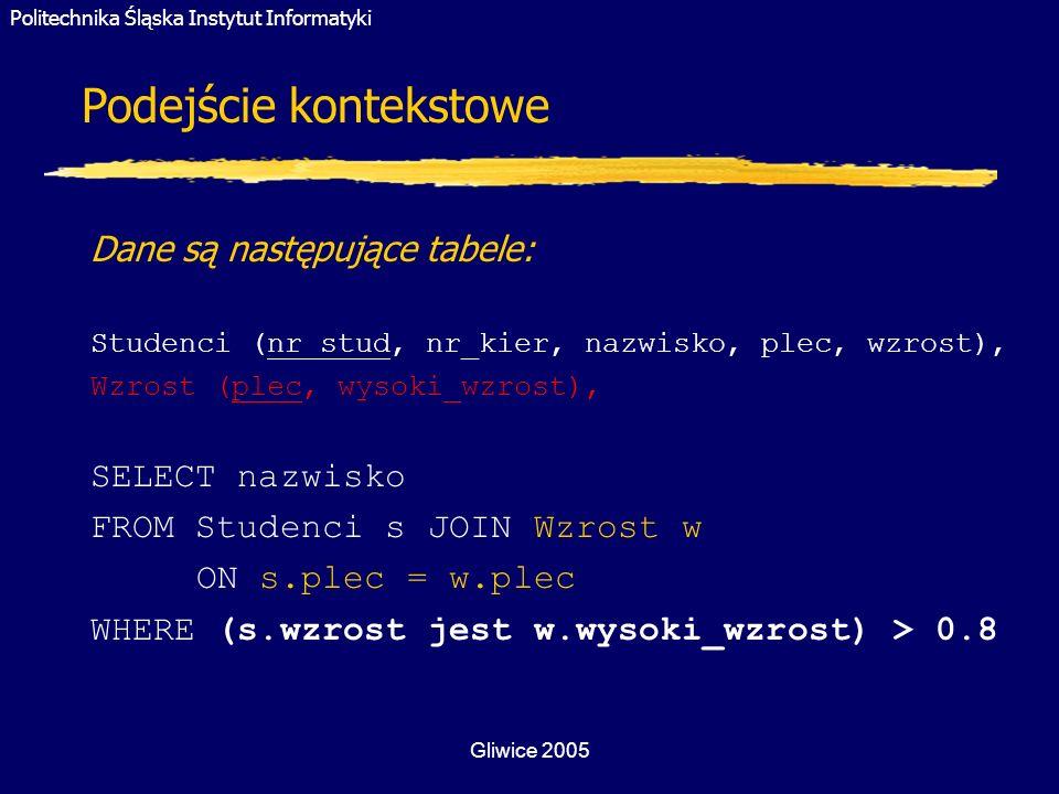 Politechnika Śląska Instytut Informatyki Gliwice 2005 Dane są następujące tabele: Studenci (nr_stud, nr_kier, nazwisko, plec, wzrost), Wzrost (plec, w