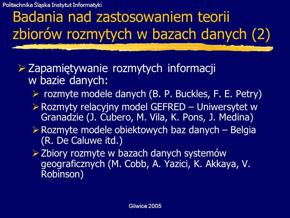 Politechnika Śląska Instytut Informatyki Gliwice 2005 Agregacja w pytaniach rozmytych (3) Agregacja wartości ostrych – nakładany warunek rozmyty Wyszukać te zakłady, w których jest zatrudnionych około 10 kobiet, przy czym stopień zgodności z tym warunkiem powinien być większy od 0.65.