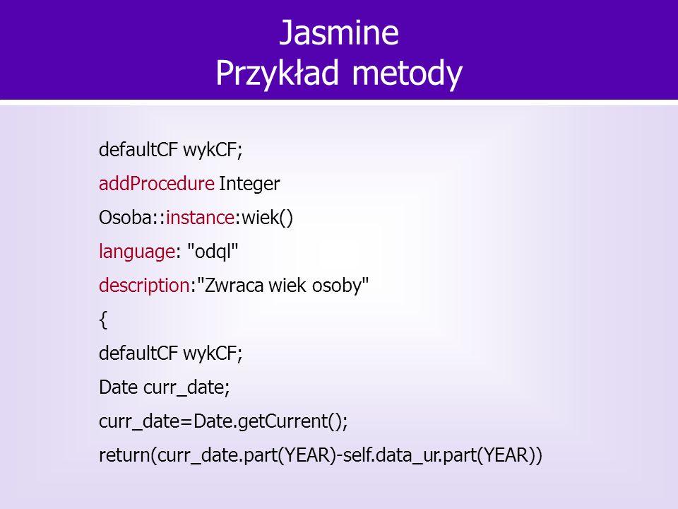 Jasmine Przykład metody defaultCF wykCF; addProcedure Integer Osoba::instance:wiek() language: