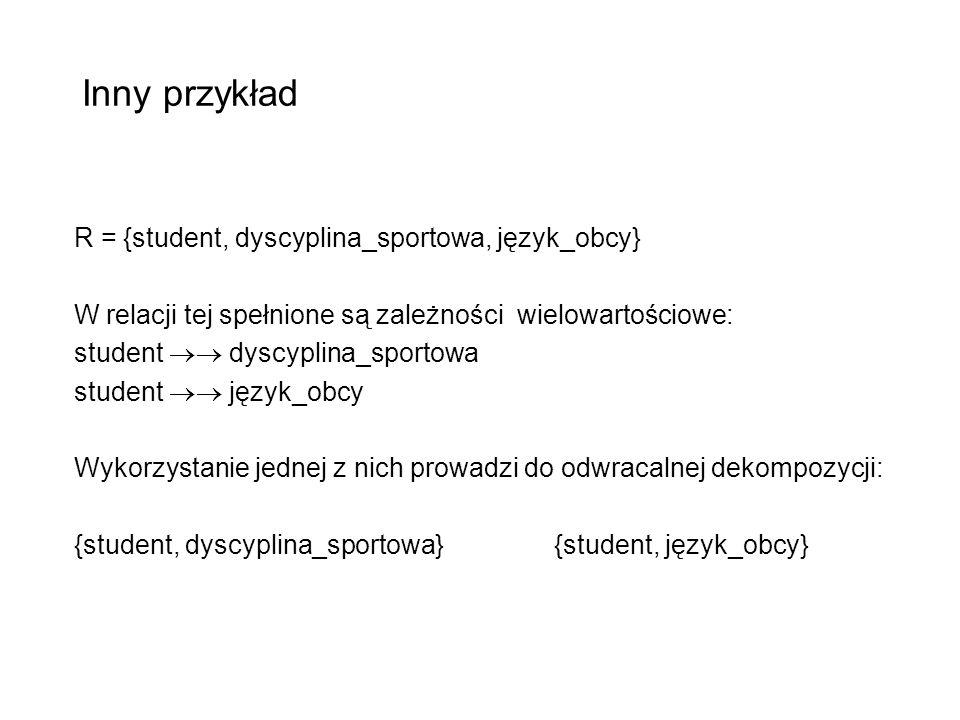 Inny przykład R = {student, dyscyplina_sportowa, język_obcy} W relacji tej spełnione są zależności wielowartościowe: student dyscyplina_sportowa stude