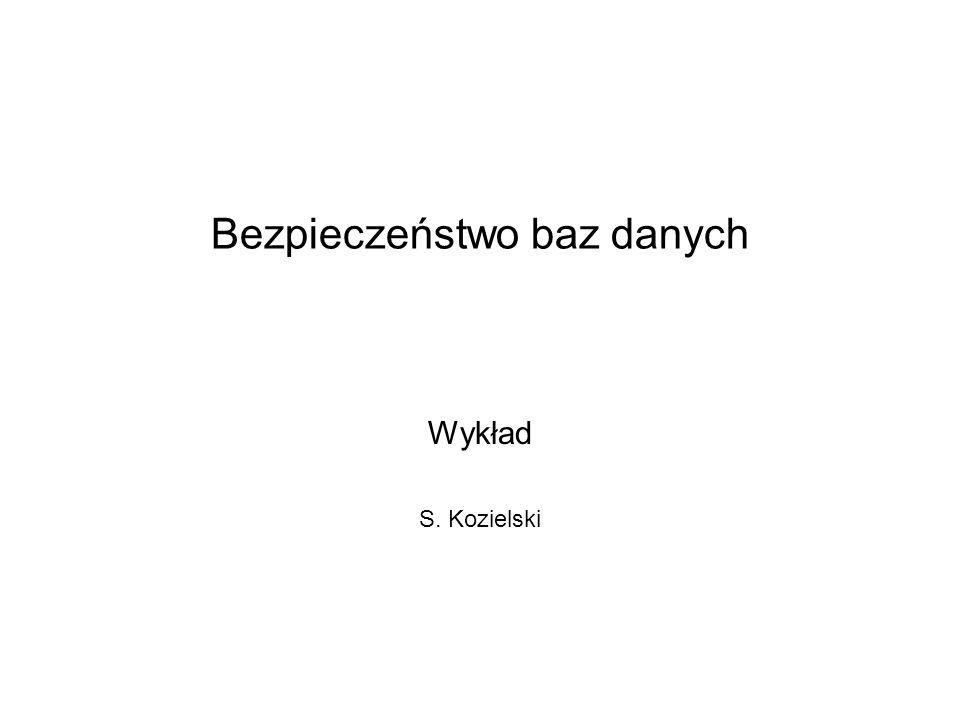 Bezpieczeństwo baz danych Wykład S. Kozielski