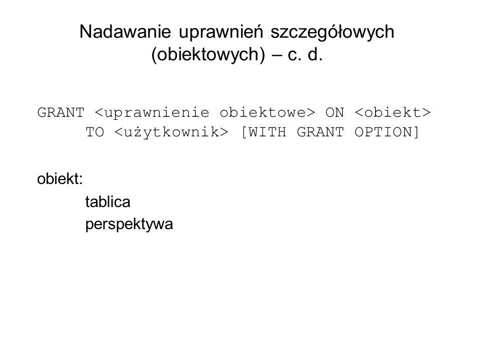 Nadawanie uprawnień szczegółowych (obiektowych) – c. d. GRANT ON TO [WITH GRANT OPTION] obiekt: tablica perspektywa