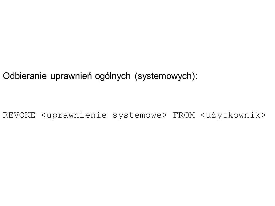 Nadawanie uprawnień szczegółowych (obiektowych) GRANT ON TO [WITH GRANT OPTION] uprawnienia obiektowe: select [( )] insert delete alter index update [( )]