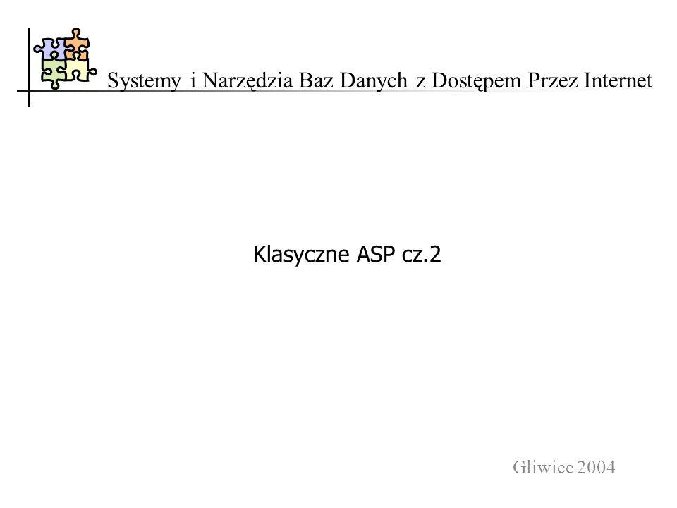 Gliwice 2004 Systemy i Narzędzia Baz Danych z Dostępem Przez Internet Klasyczne ASP cz.2