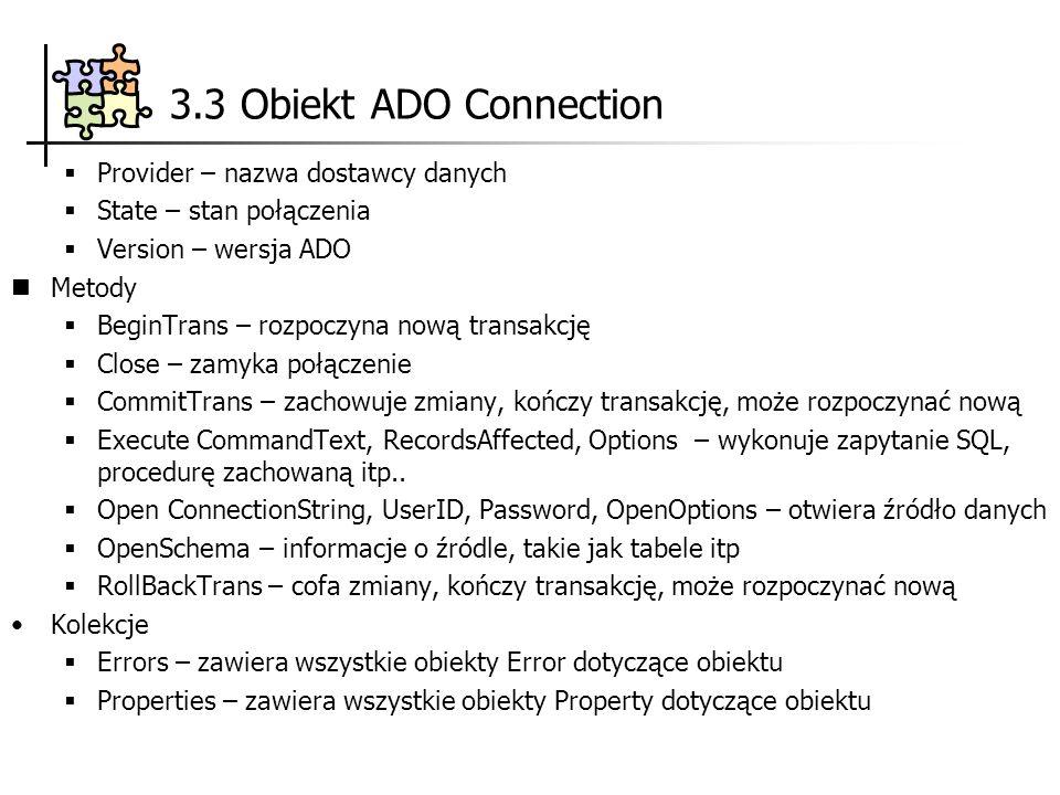 3.3 Obiekt ADO Connection Provider – nazwa dostawcy danych State – stan połączenia Version – wersja ADO Metody BeginTrans – rozpoczyna nową transakcję