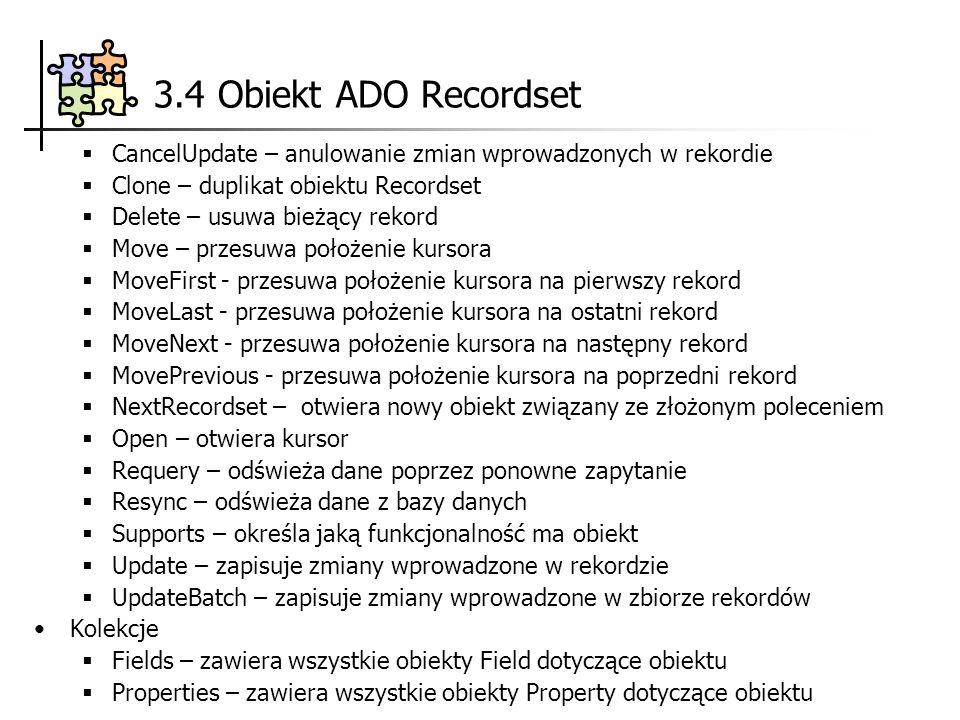 3.4 Obiekt ADO Recordset CancelUpdate – anulowanie zmian wprowadzonych w rekordie Clone – duplikat obiektu Recordset Delete – usuwa bieżący rekord Mov