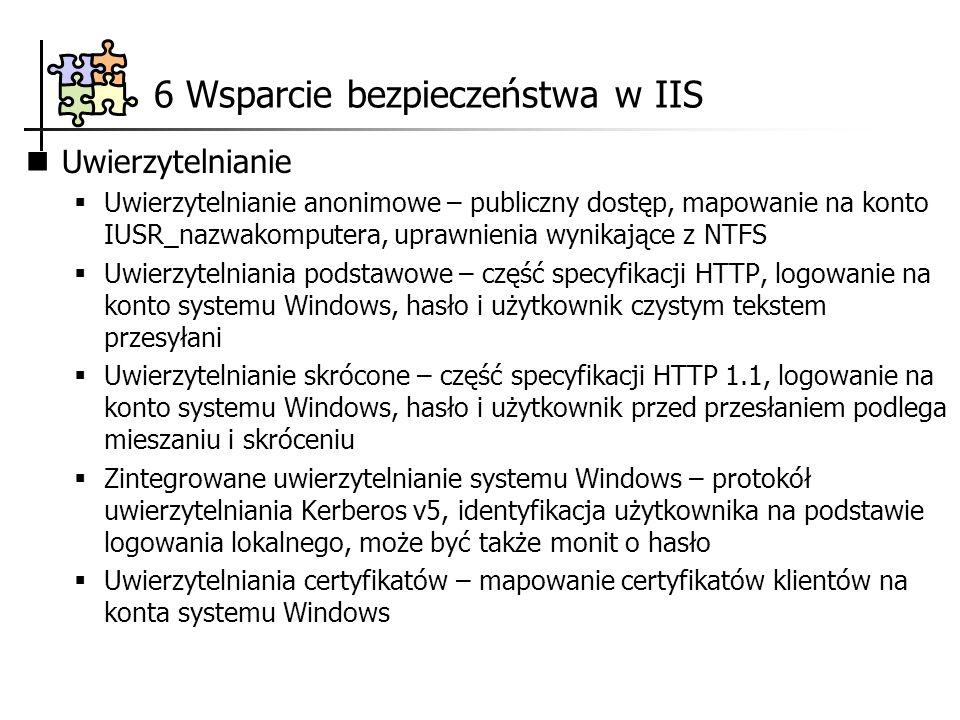 6 Wsparcie bezpieczeństwa w IIS Uwierzytelnianie Uwierzytelnianie anonimowe – publiczny dostęp, mapowanie na konto IUSR_nazwakomputera, uprawnienia wy