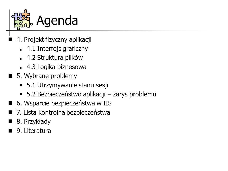 Agenda 4. Projekt fizyczny aplikacji 4.1 Interfejs graficzny 4.2 Struktura plików 4.3 Logika biznesowa 5. Wybrane problemy 5.1 Utrzymywanie stanu sesj