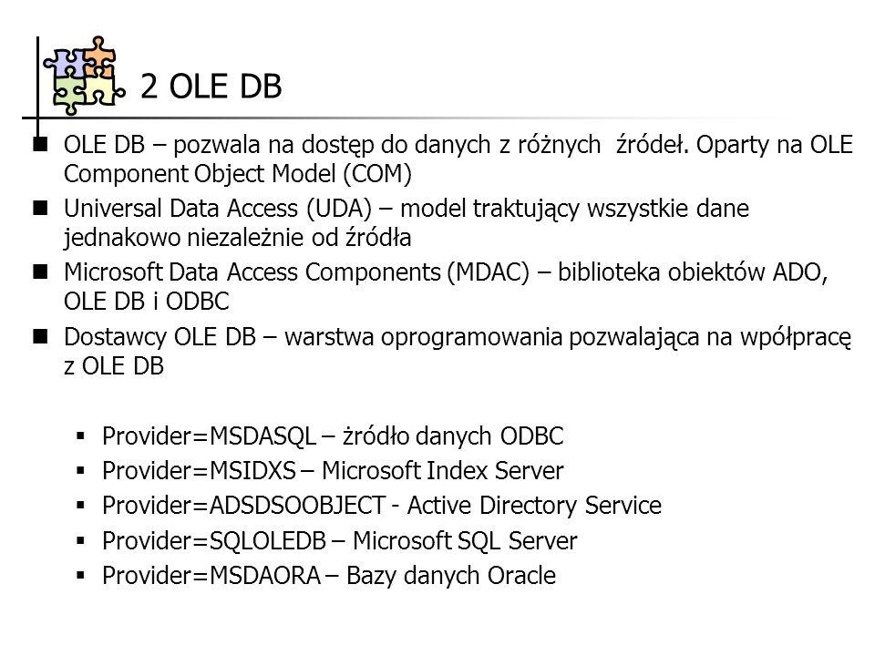 2 OLE DB OLE DB – pozwala na dostęp do danych z różnych źródeł. Oparty na OLE Component Object Model (COM) Universal Data Access (UDA) – model traktuj