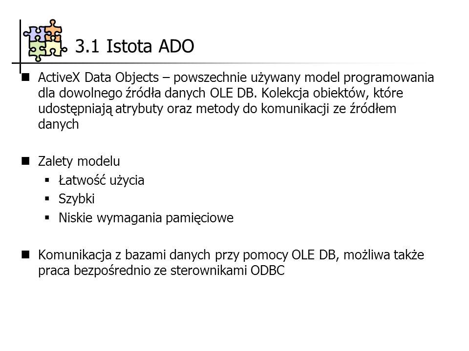 3.1 Istota ADO ActiveX Data Objects – powszechnie używany model programowania dla dowolnego źródła danych OLE DB. Kolekcja obiektów, które udostępniaj