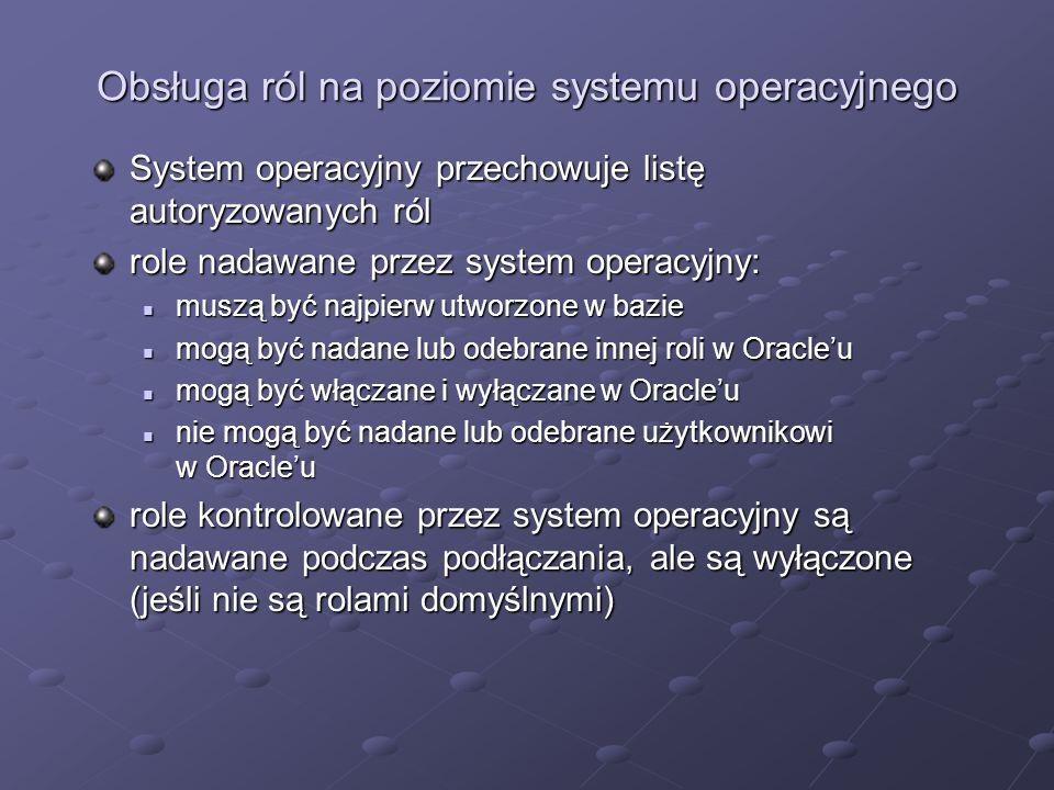 Obsługa ról na poziomie systemu operacyjnego System operacyjny przechowuje listę autoryzowanych ról role nadawane przez system operacyjny: muszą być n