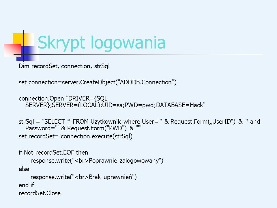 Skrypt logowania Dim recordSet, connection, strSql set connection=server.CreateObject(