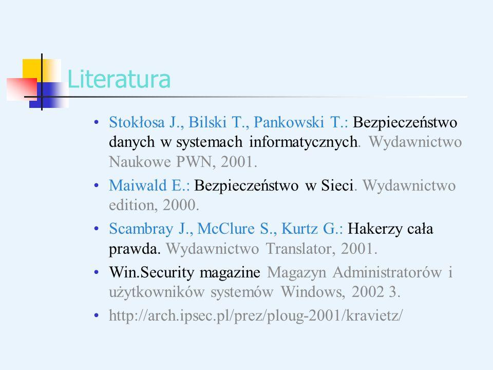 Literatura Stokłosa J., Bilski T., Pankowski T.: Bezpieczeństwo danych w systemach informatycznych. Wydawnictwo Naukowe PWN, 2001. Maiwald E.: Bezpiec