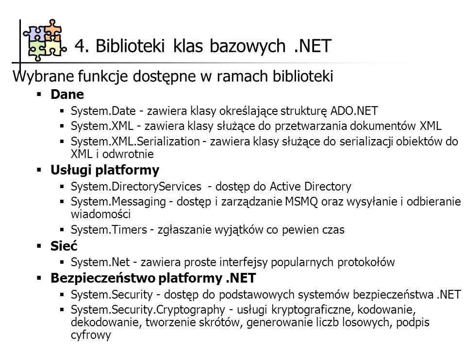 4. Biblioteki klas bazowych.NET Wybrane funkcje dostępne w ramach biblioteki Dane System.Date - zawiera klasy określające strukturę ADO.NET System.XML