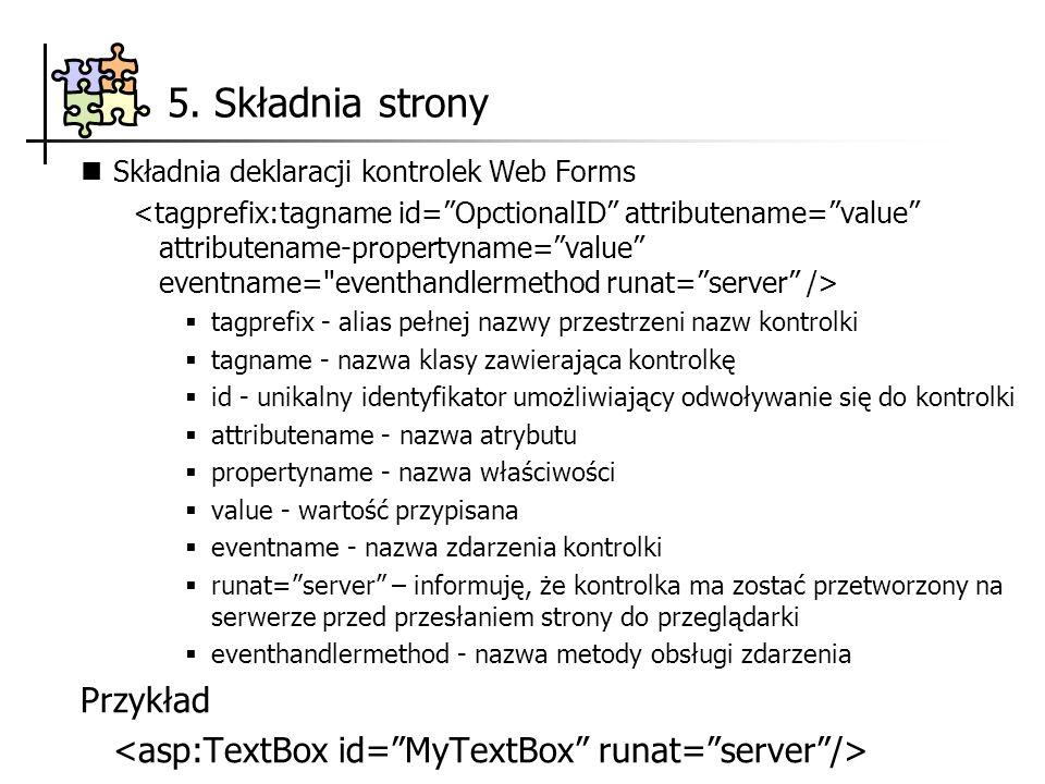 Składnia deklaracji kontrolek Web Forms tagprefix - alias pełnej nazwy przestrzeni nazw kontrolki tagname - nazwa klasy zawierająca kontrolkę id - uni