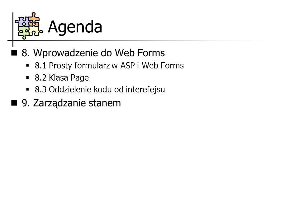 Agenda 8. Wprowadzenie do Web Forms 8.1 Prosty formularz w ASP i Web Forms 8.2 Klasa Page 8.3 Oddzielenie kodu od interefejsu 9. Zarządzanie stanem