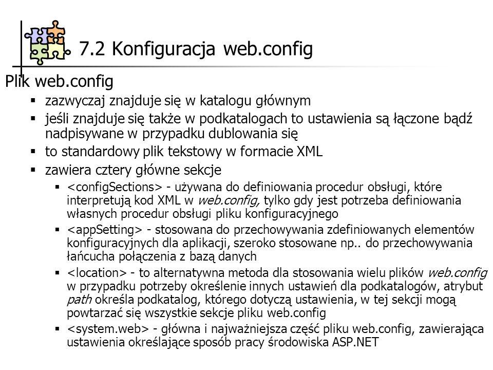 7.2 Konfiguracja web.config Plik web.config zazwyczaj znajduje się w katalogu głównym jeśli znajduje się także w podkatalogach to ustawienia są łączon