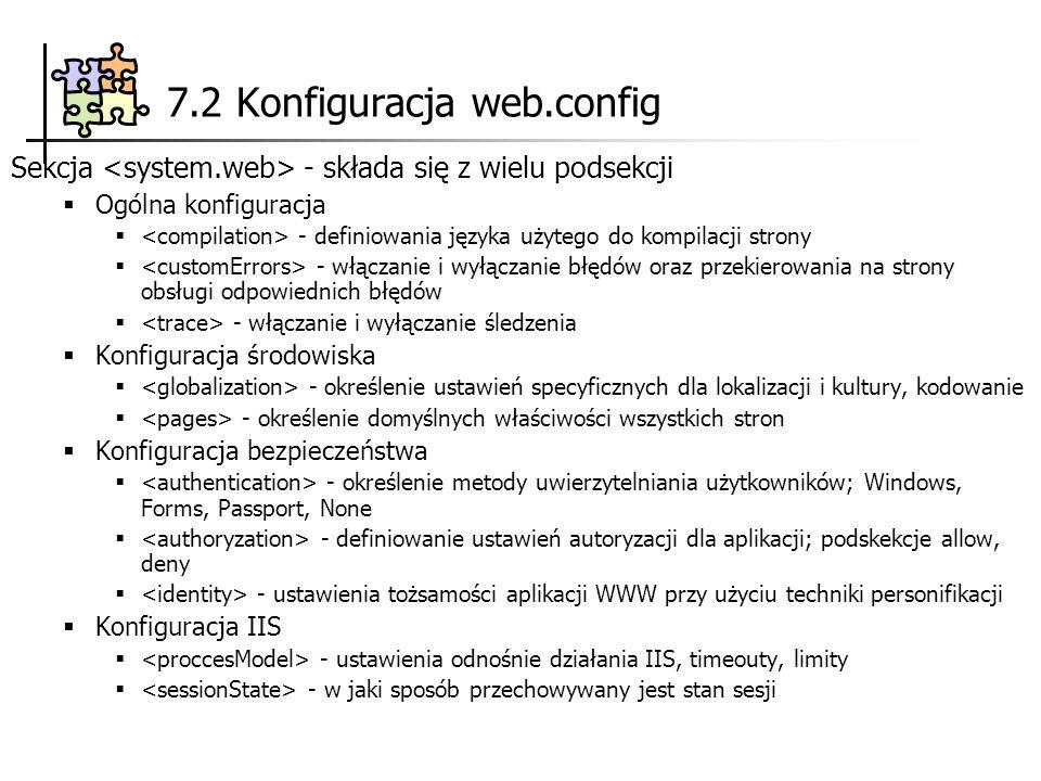 7.2 Konfiguracja web.config Sekcja - składa się z wielu podsekcji Ogólna konfiguracja - definiowania języka użytego do kompilacji strony - włączanie i