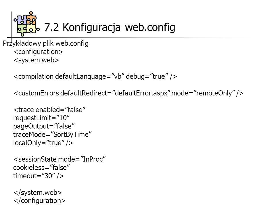 7.2 Konfiguracja web.config Przykładowy plik web.config <trace enabled=false requestLimit=10 pageOutput=false traceMode=SortByTime localOnly=true /> <
