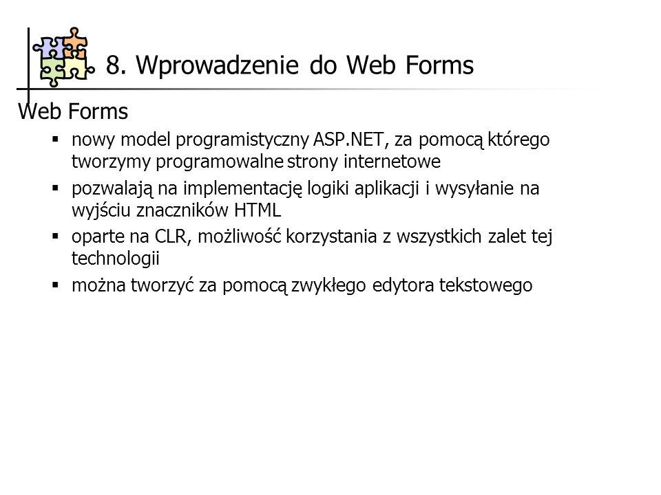 8. Wprowadzenie do Web Forms Web Forms nowy model programistyczny ASP.NET, za pomocą którego tworzymy programowalne strony internetowe pozwalają na im