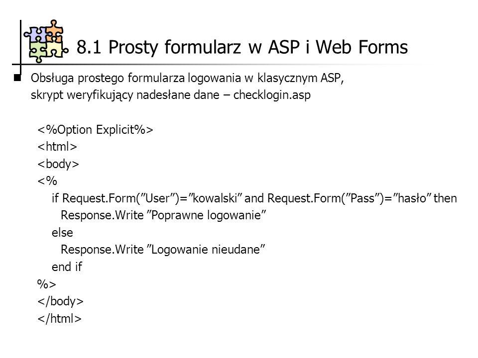 Obsługa prostego formularza logowania w klasycznym ASP, skrypt weryfikujący nadesłane dane – checklogin.asp <% if Request.Form(User)=kowalski and Requ