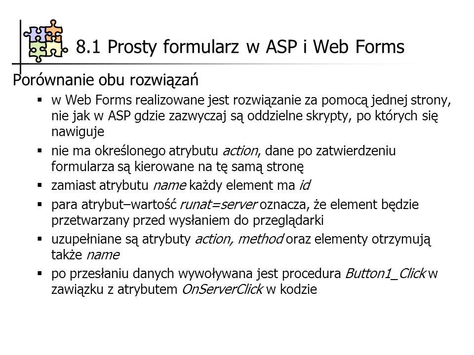 Porównanie obu rozwiązań w Web Forms realizowane jest rozwiązanie za pomocą jednej strony, nie jak w ASP gdzie zazwyczaj są oddzielne skrypty, po któr