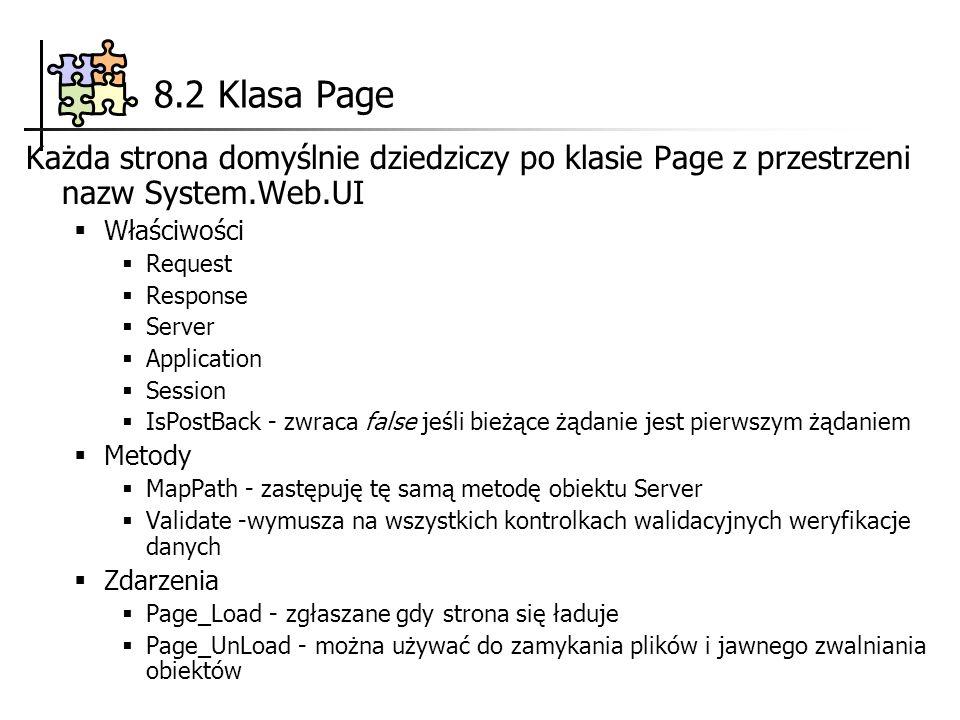 8.2 Klasa Page Każda strona domyślnie dziedziczy po klasie Page z przestrzeni nazw System.Web.UI Właściwości Request Response Server Application Sessi