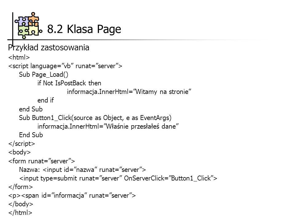 8.2 Klasa Page Przykład zastosowania Sub Page_Load() if Not IsPostBack then informacja.InnerHtml=Witamy na stronie end if end Sub Sub Button1_Click(so