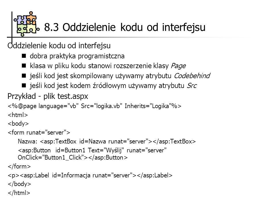 8.3 Oddzielenie kodu od interfejsu Oddzielenie kodu od interfejsu dobra praktyka programistczna klasa w pliku kodu stanowi rozszerzenie klasy Page jeś