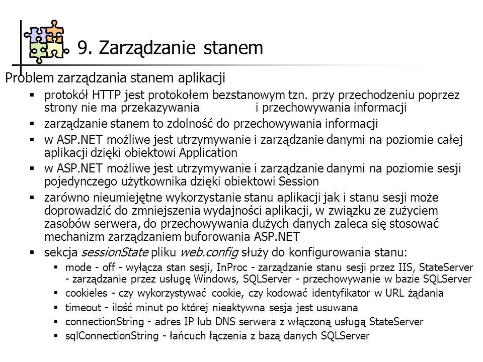 9. Zarządzanie stanem Problem zarządzania stanem aplikacji protokół HTTP jest protokołem bezstanowym tzn. przy przechodzeniu poprzez strony nie ma prz