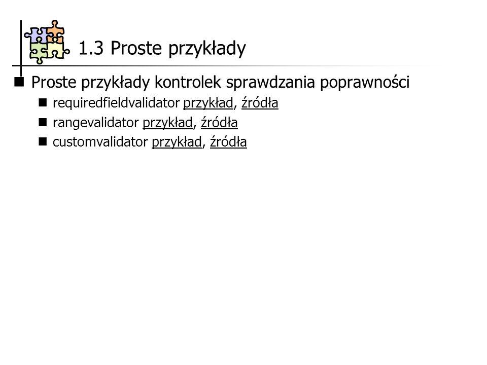 1.3 Proste przykłady Proste przykłady kontrolek sprawdzania poprawności requiredfieldvalidator przykład, źródłaprzykładźródła rangevalidator przykład, źródłaprzykładźródła customvalidator przykład, źródłaprzykładźródła