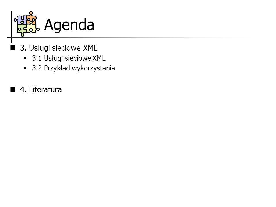 Agenda 3. Usługi sieciowe XML 3.1 Usługi sieciowe XML 3.2 Przykład wykorzystania 4. Literatura