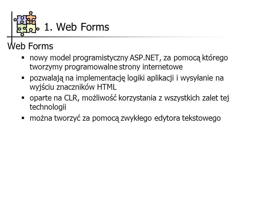 1. Web Forms Web Forms nowy model programistyczny ASP.NET, za pomocą którego tworzymy programowalne strony internetowe pozwalają na implementację logi