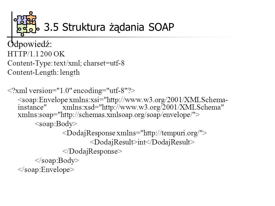 3.5 Struktura żądania SOAP Odpowiedź: HTTP/1.1 200 OK Content-Type: text/xml; charset=utf-8 Content-Length: length int
