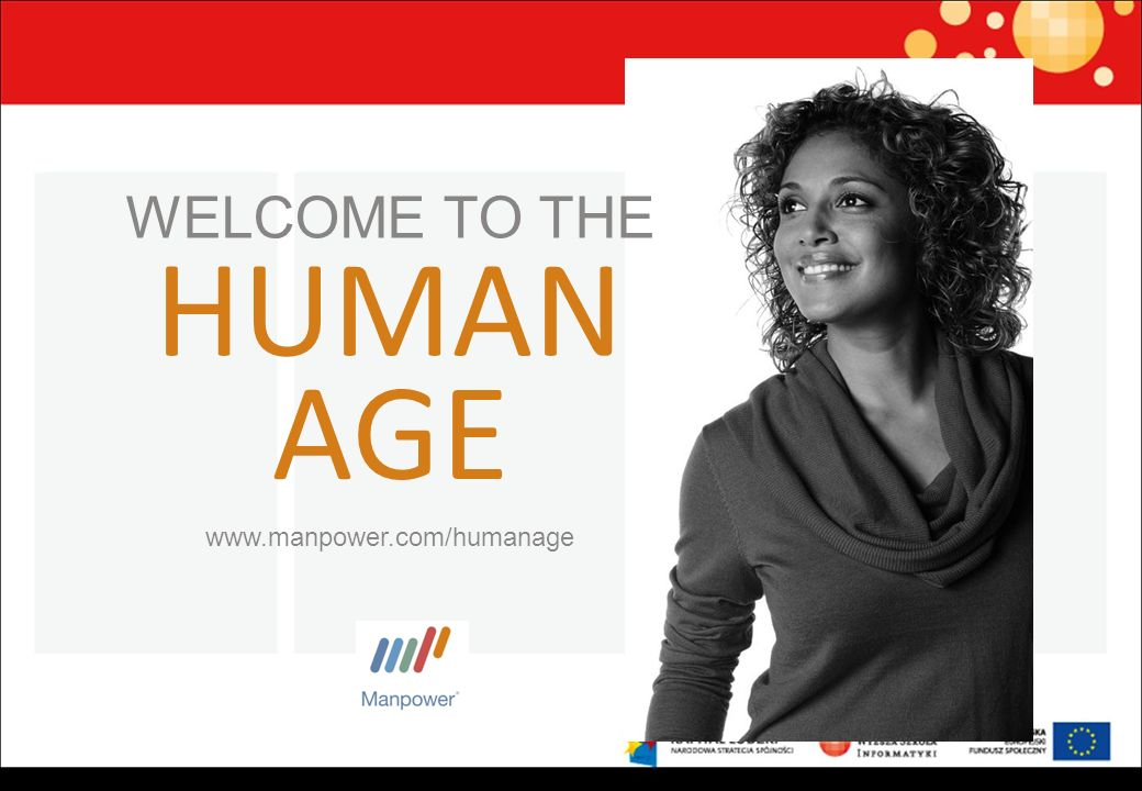 www.manpower.com/humanage HUMAN AGE WELCOME TO THE