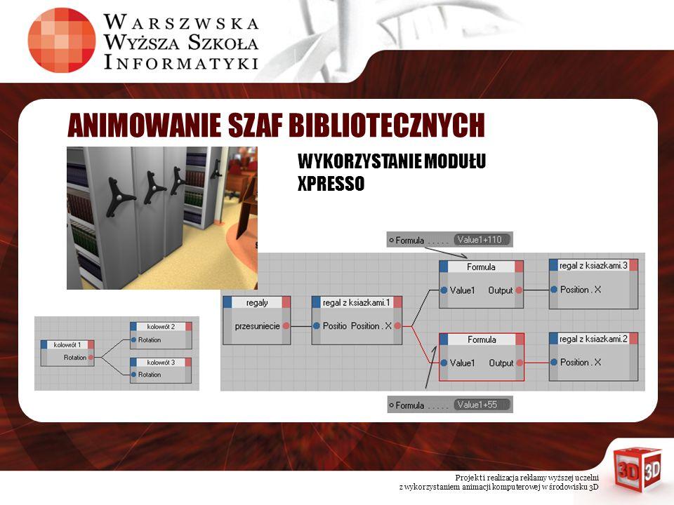 Projekt i realizacja reklamy wyższej uczelni z wykorzystaniem animacji komputerowej w środowisku 3D ANIMOWANIE SZAF BIBLIOTECZNYCH WYKORZYSTANIE MODUŁ