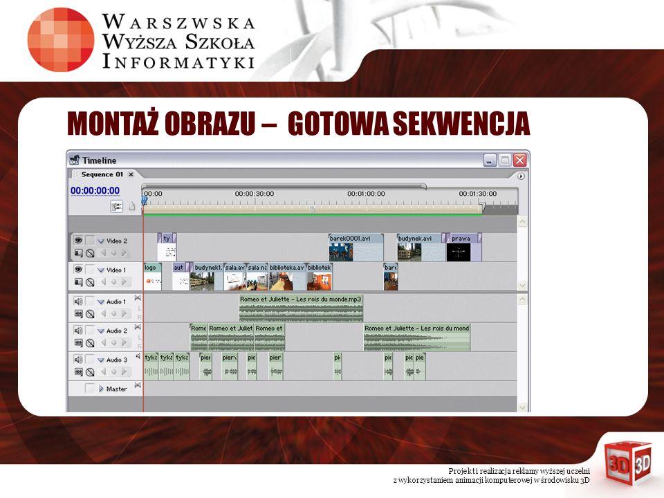 Projekt i realizacja reklamy wyższej uczelni z wykorzystaniem animacji komputerowej w środowisku 3D MONTAŻ OBRAZU – GOTOWA SEKWENCJA