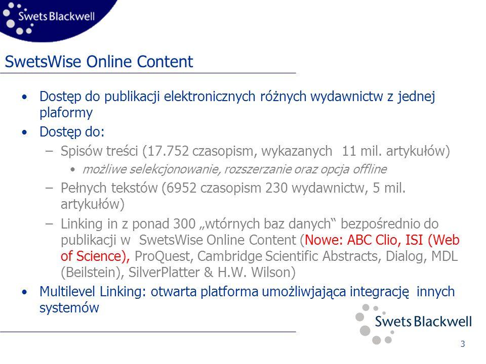3 SwetsWise Online Content Dostęp do publikacji elektronicznych różnych wydawnictw z jednej plaformy Dostęp do: –Spisów treści (17.752 czasopism, wykazanych 11 mil.