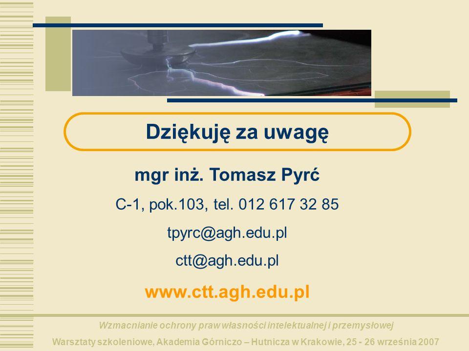 Wzmacnianie ochrony praw własności intelektualnej i przemysłowej Warsztaty szkoleniowe, Akademia Górniczo – Hutnicza w Krakowie, 25 - 26 września 2007 Dziękuję za uwagę mgr inż.