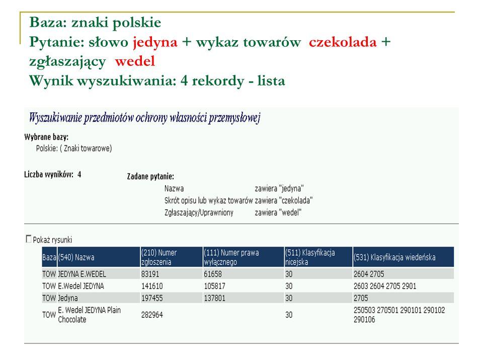 Baza: znaki polskie Pytanie: słowo jedyna + wykaz towarów czekolada + zgłaszający wedel Wynik wyszukiwania: pierwszy z 4 rekordów