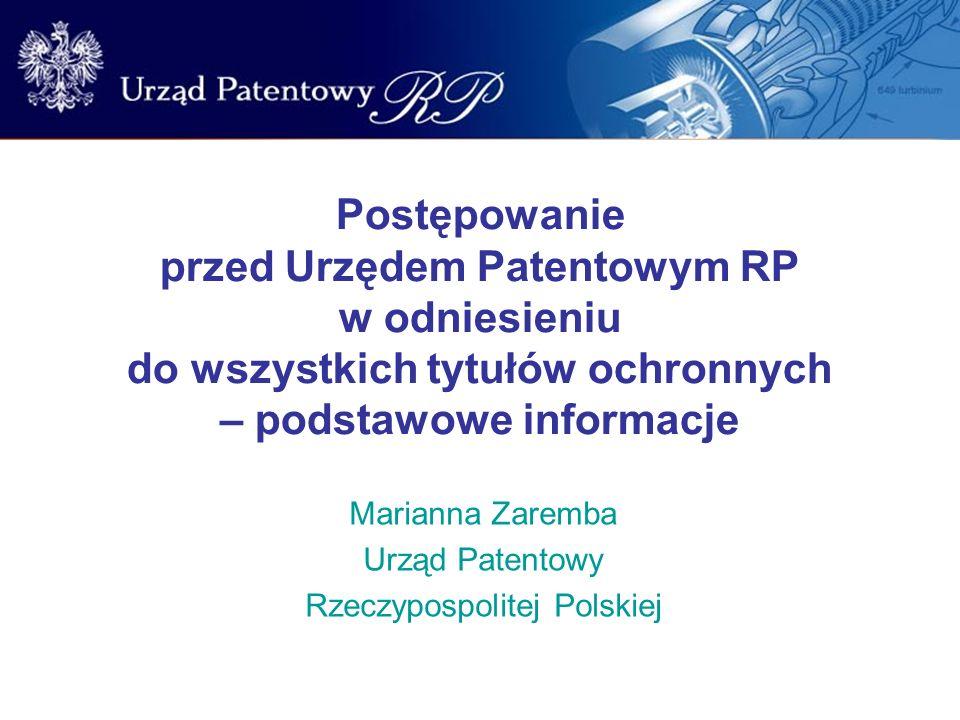 Postępowanie przed Urzędem Patentowym RP w odniesieniu do wszystkich tytułów ochronnych – podstawowe informacje Marianna Zaremba Urząd Patentowy Rzecz