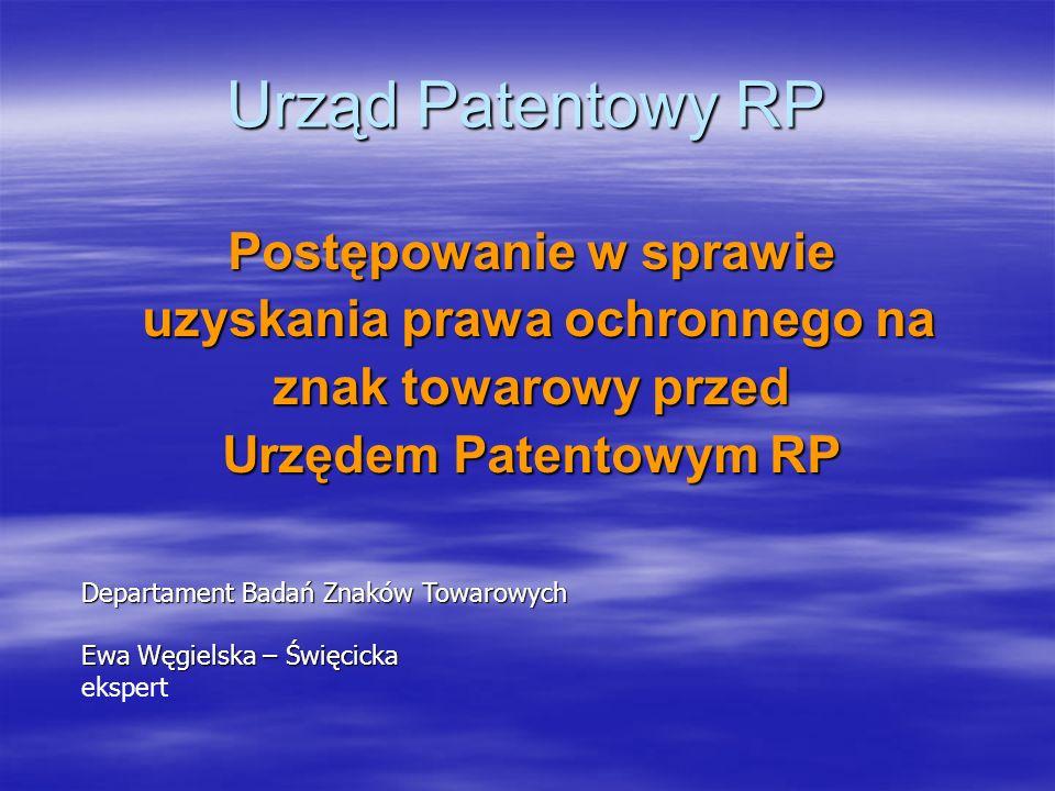 Urząd Patentowy RP Postępowanie w sprawie uzyskania prawa ochronnego na uzyskania prawa ochronnego na znak towarowy przed Urzędem Patentowym RP Depart