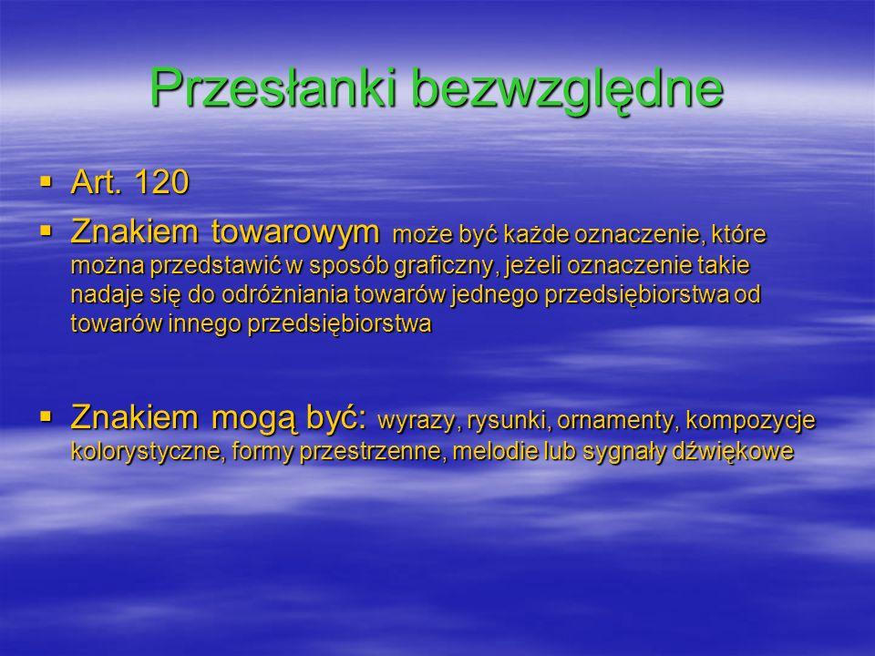 Przesłanki bezwzględne Art. 120 Art. 120 Znakiem towarowym może być każde oznaczenie, które można przedstawić w sposób graficzny, jeżeli oznaczenie ta