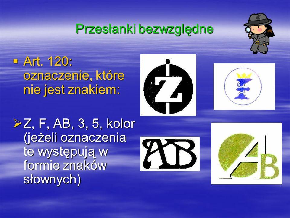 Przesłanki bezwzględne Art. 120: oznaczenie, które nie jest znakiem: Art. 120: oznaczenie, które nie jest znakiem: Z, F, AB, 3, 5, kolor (jeżeli oznac
