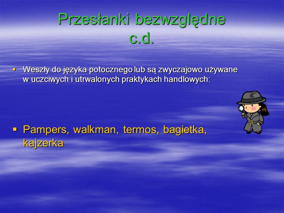 Przesłanki bezwzględne c.d. Weszły do języka potocznego lub są zwyczajowo używane w uczciwych i utrwalonych praktykach handlowych: Weszły do języka po