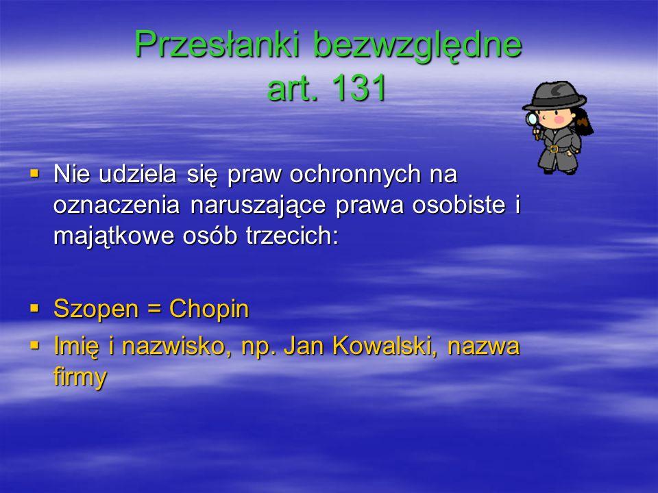 Przesłanki bezwzględne art. 131 Nie udziela się praw ochronnych na oznaczenia naruszające prawa osobiste i majątkowe osób trzecich: Nie udziela się pr