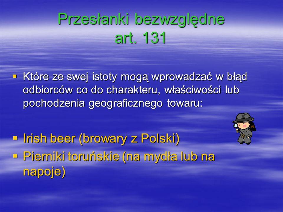 Przesłanki bezwzględne art. 131 Które ze swej istoty mogą wprowadzać w błąd odbiorców co do charakteru, właściwości lub pochodzenia geograficznego tow