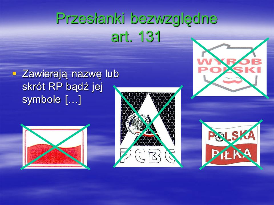 Przesłanki bezwzględne art. 131 Zawierają nazwę lub skrót RP bądź jej symbole […] Zawierają nazwę lub skrót RP bądź jej symbole […]
