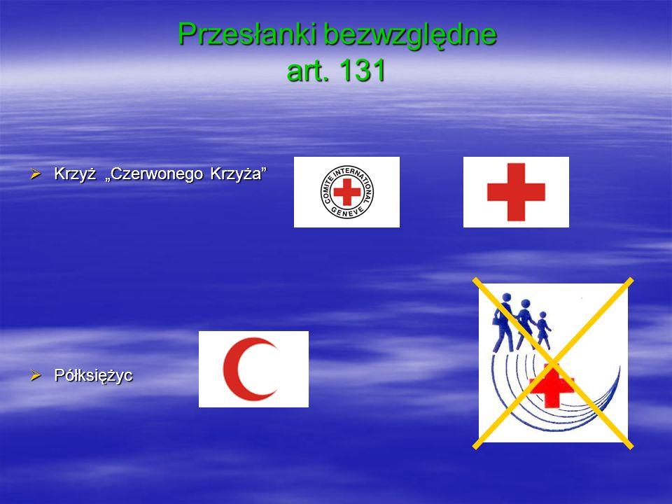 Krzyż Czerwonego Krzyża Krzyż Czerwonego Krzyża Półksiężyc Półksiężyc Przesłanki bezwzględne art. 131