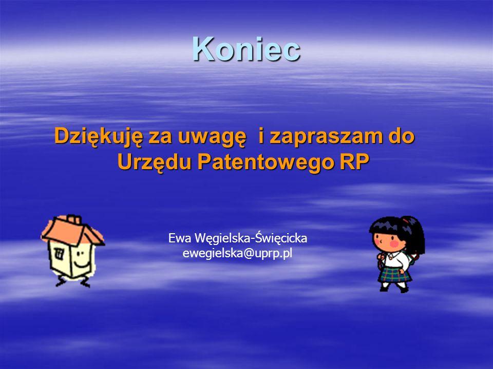 Koniec Dziękuję za uwagę i zapraszam do Urzędu Patentowego RP Ewa Węgielska-Święcicka ewegielska@uprp.pl